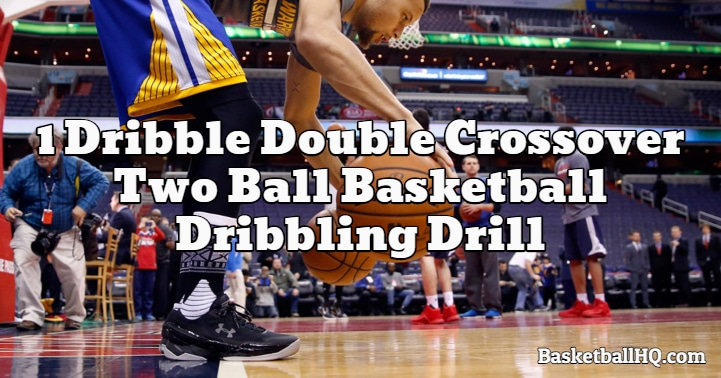 1 Dribble Double Crossover Two Ball Basketball Dribbling Drill