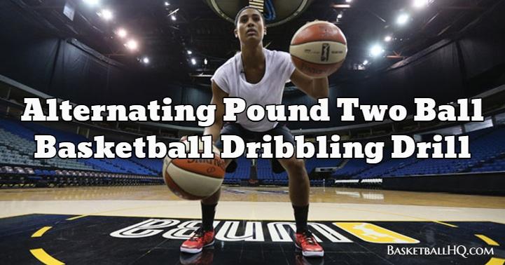 Alternating Pound Two Ball Basketball Dribbling Drill