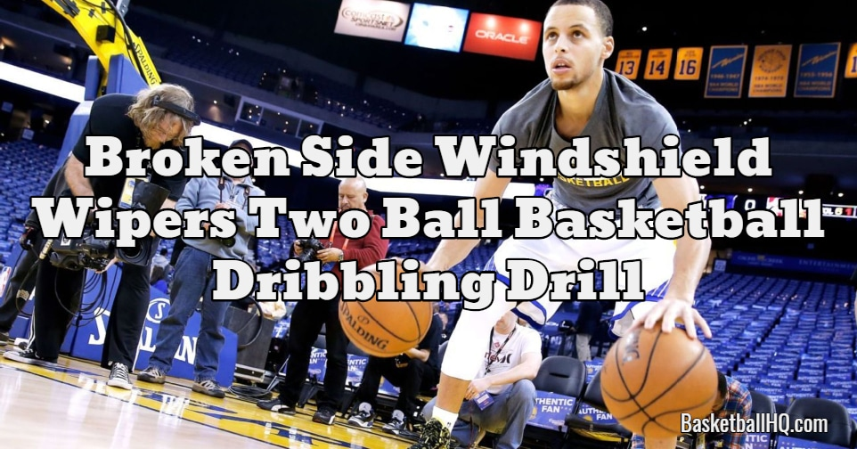 Broken Side Windshield Wipers Two Ball Basketball Dribbling Drill