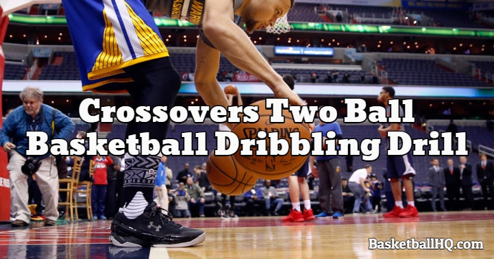 Crossovers Two Ball Basketball Dribbling Drill