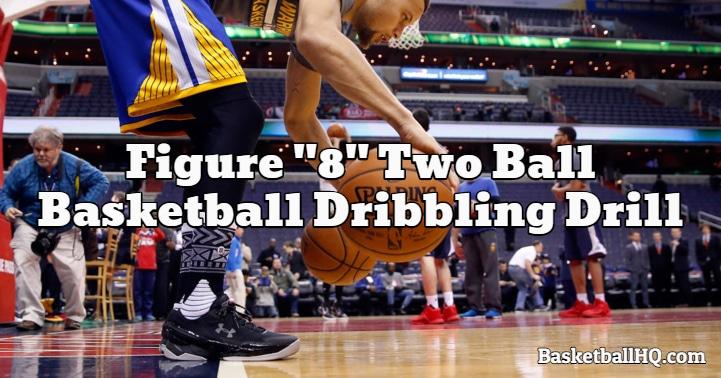 "Figure ""8"" Two Ball Basketball Dribbling Drill"