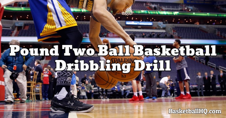 Pound Two Ball Basketball Dribbling Drill