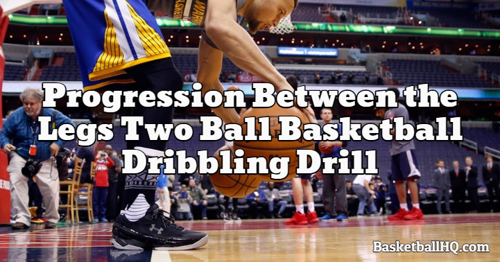 Progression Between the Legs Two Ball Basketball Dribbling Drill