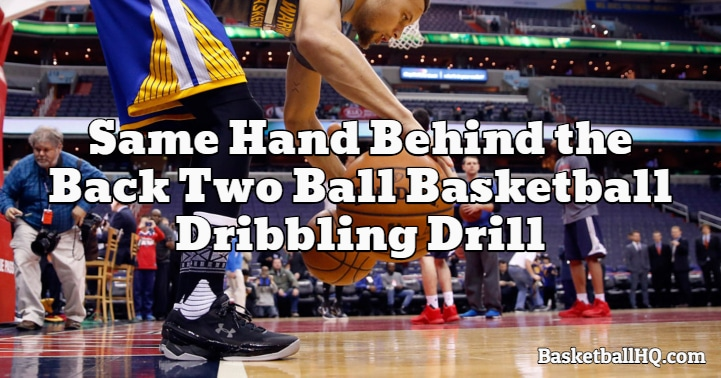 Same Hand Behind the Back Two Ball Basketball Dribbling Drill