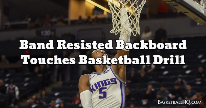 Band Resisted Backboard Touches Basketball Drill