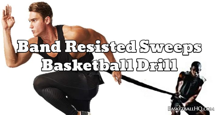 Band Resisted Sweeps Basketball Drill