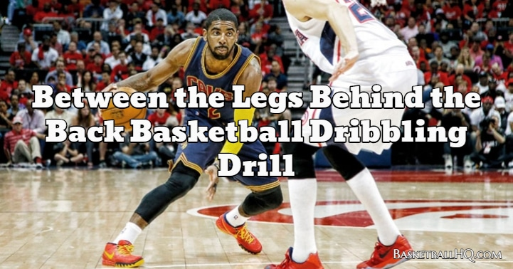 Between the Legs Behind the Back Basketball Dribbling Drill