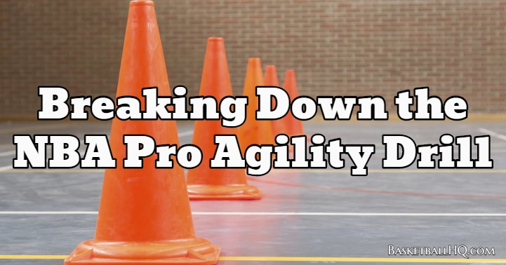 Breaking Down the NBA Pro Agility Drill