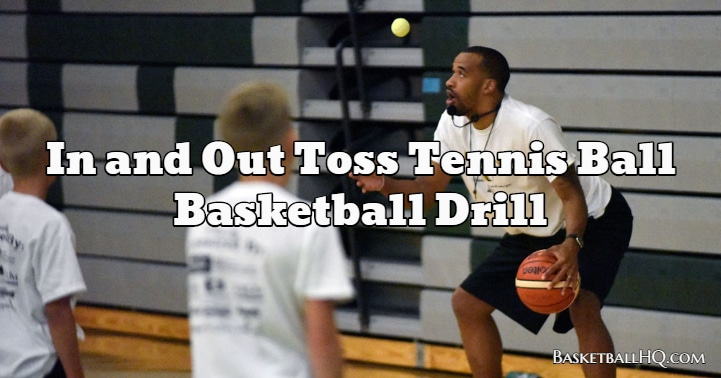 In and Out Toss Tennis Ball Basketball Drill