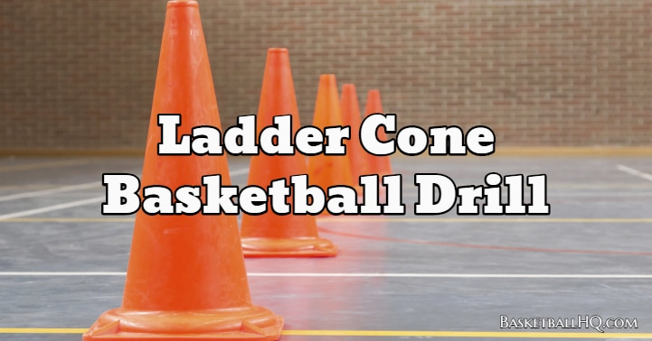 Ladder Cone Basketball Drill