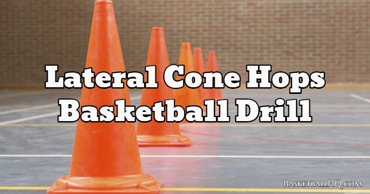 Lateral Cone Hops Basketball Drill