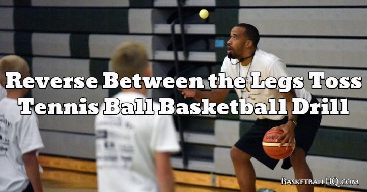Reverse Between the Legs Toss Tennis Ball Basketball Drill