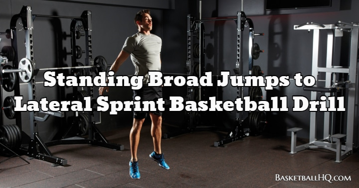 Standing Broad Jumps to Lateral Sprint Basketball Drill
