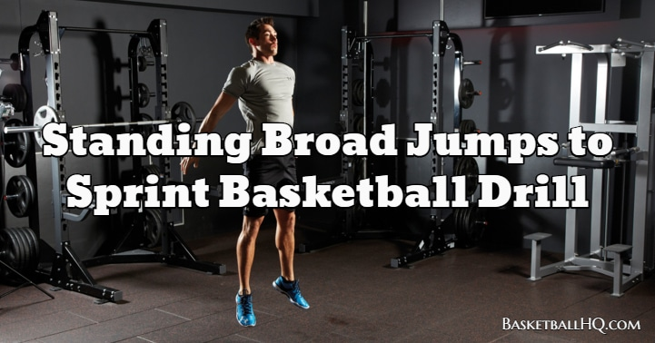 Standing Broad Jumps to Sprint Basketball Drill