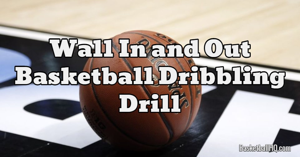 Wall In and Out Basketball Dribbling Drill