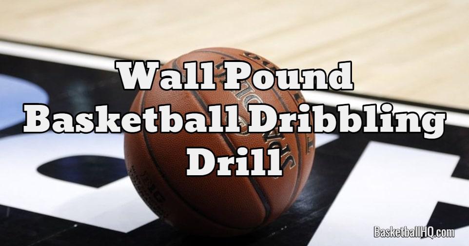 Wall Pound Basketball Dribbling Drill