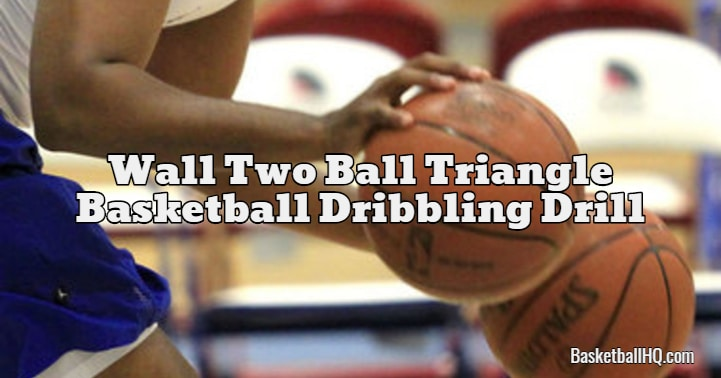 Wall Two Ball Triangle Basketball Dribbling Drill