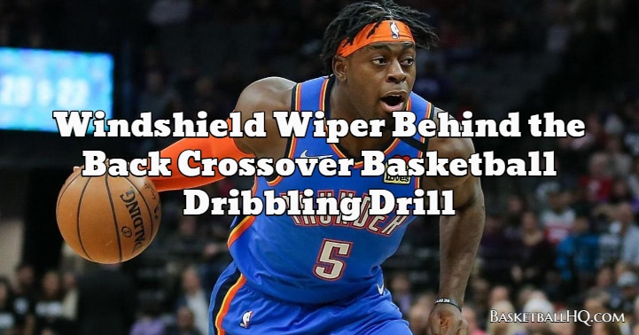Windshield Wiper Behind the Back Crossover Basketball Dribbling Drill