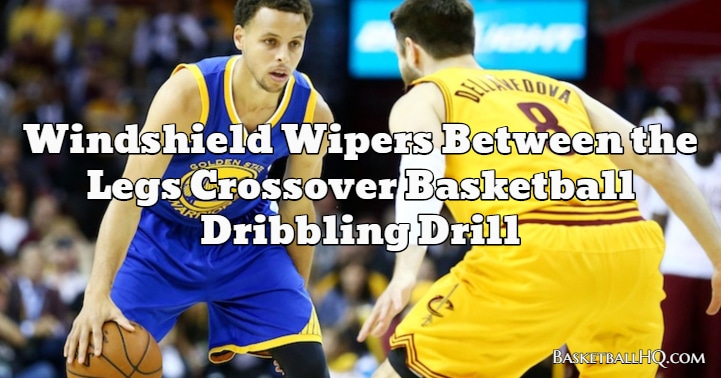 Windshield Wipers Between the Legs Crossover Basketball Dribbling Drill