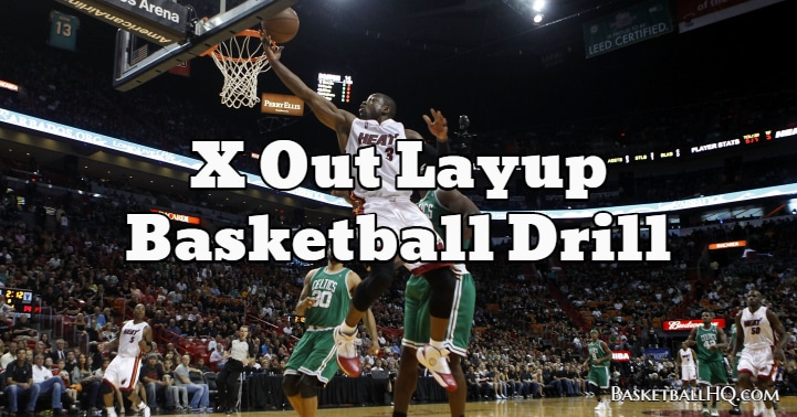 X Out Layup Basketball Drill