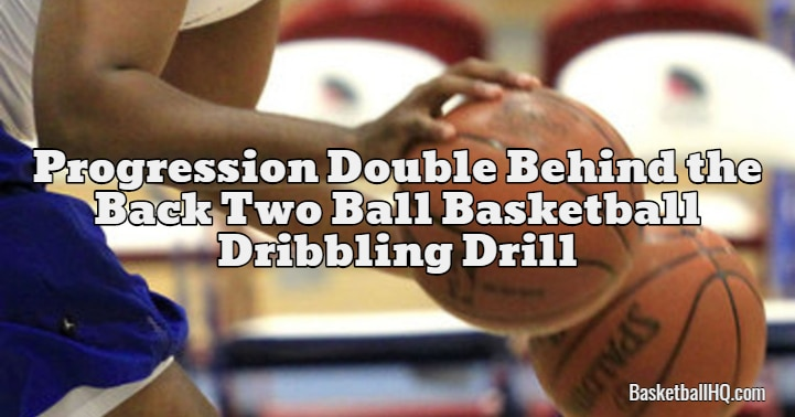 Progression Double Behind the Back Two Ball Basketball Dribbling Drill