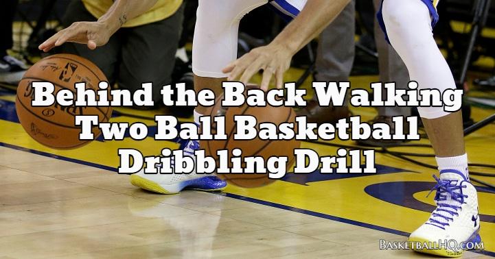 Behind the Back Walking Two Ball Basketball Dribbling Drill
