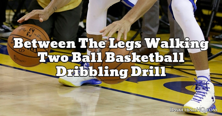 Between The Legs Walking Two Ball Basketball Dribbling Drill
