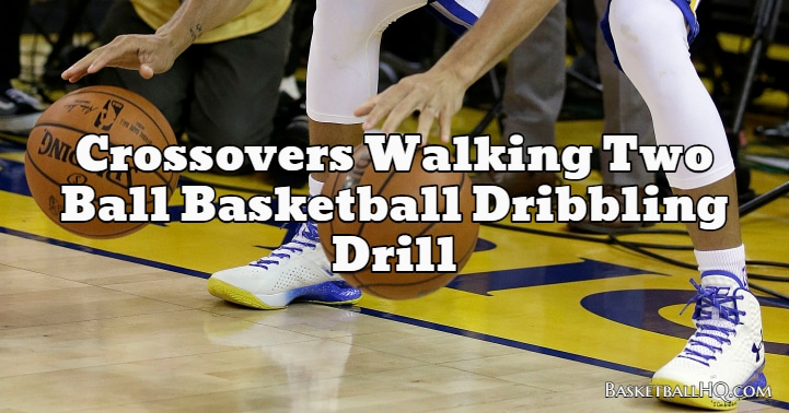 Crossovers Walking Two Ball Basketball Dribbling Drill