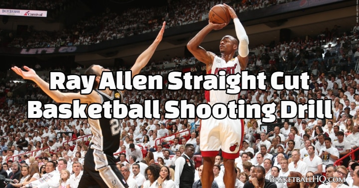 Ray Allen Straight Cut Basketball Shooting Drill