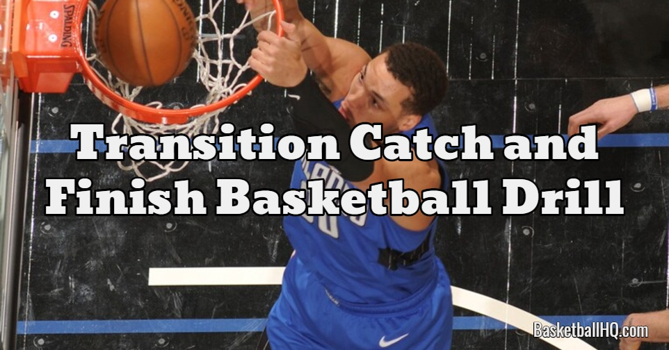 Transition Catch and Finish Basketball Drill