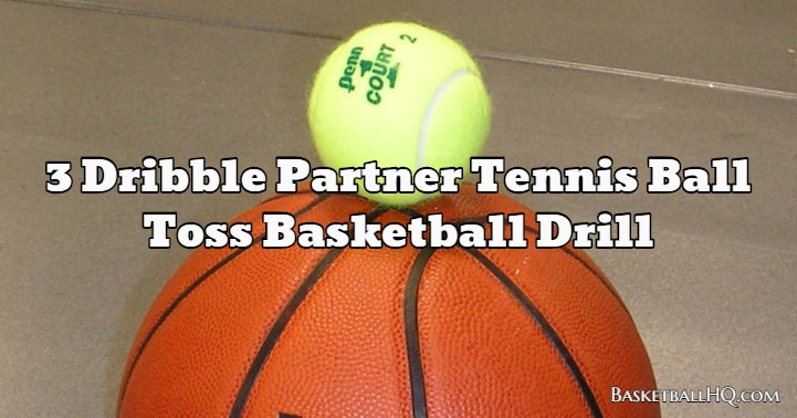 3 Dribble Partner Tennis Ball Toss Basketball Drill