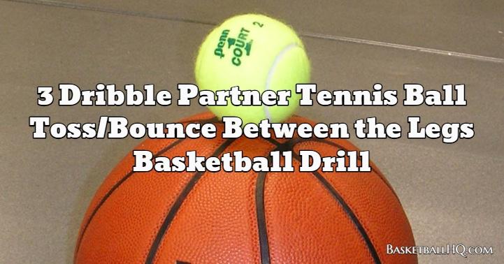 3 Dribble Partner Tennis Ball Toss/Bounce Between the Legs Basketball Drill