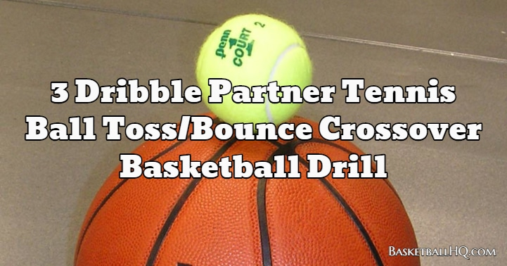 3 Dribble Partner Tennis Ball Toss/Bounce Crossover Basketball Drill