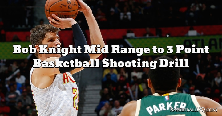 Bob Knight Mid Range to 3 Point Basketball Shooting Drill