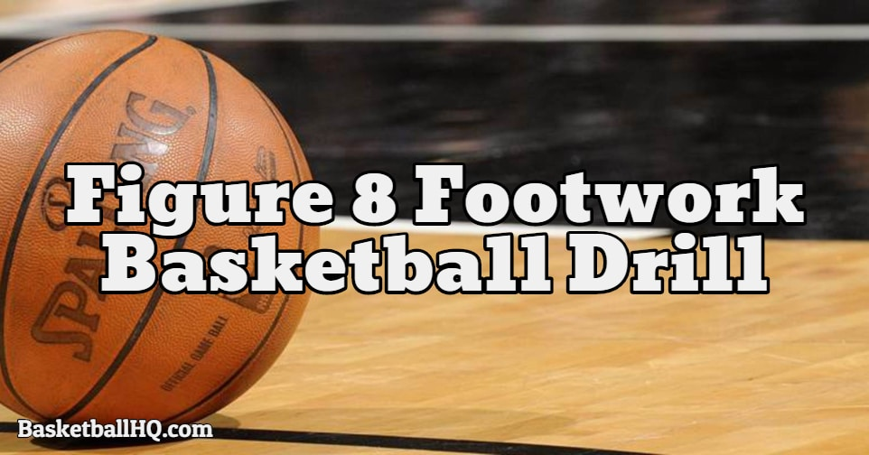 Figure 8 Footwork Basketball Drill