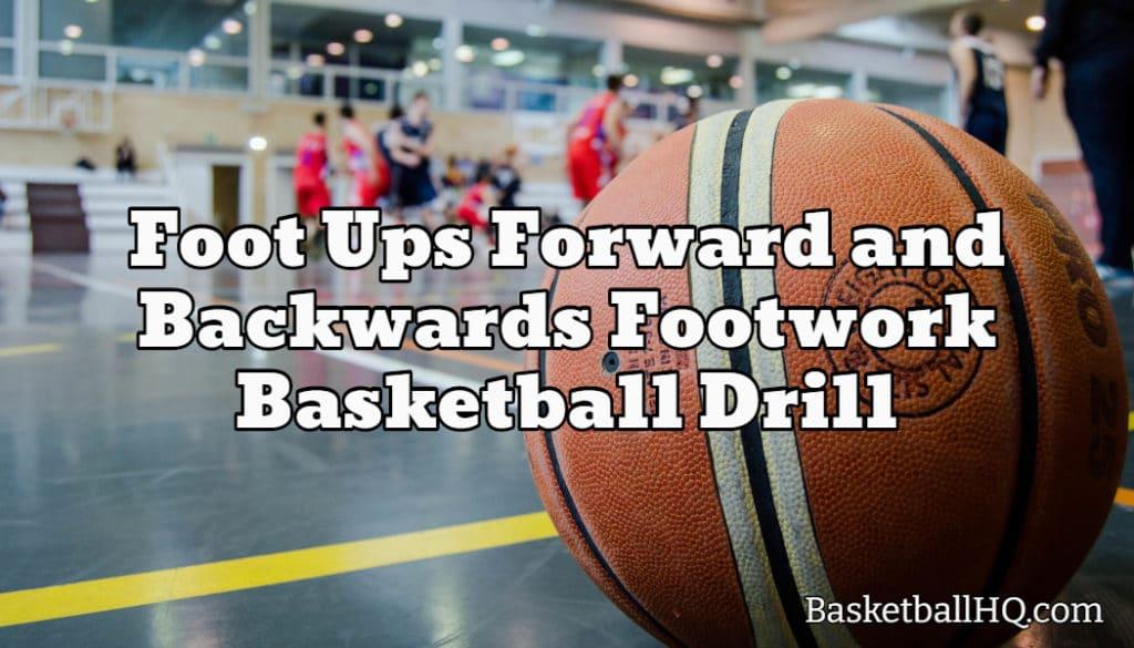 Foot Ups Forward and Backwards Footwork Basketball Drill