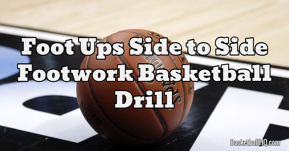 Foot Ups Side to Side Footwork Basketball Drill