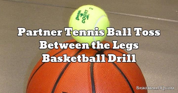 Partner Tennis Ball Toss Between the Legs Basketball Drill