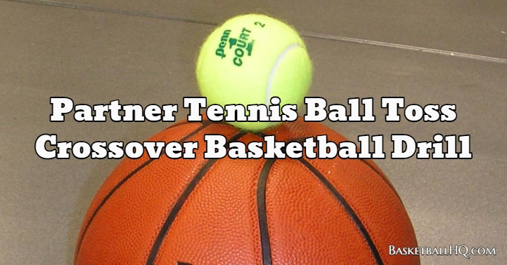 Partner Tennis Ball Toss Crossover Basketball Drill