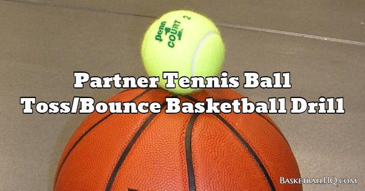 Partner Tennis Ball Toss/Bounce Basketball Drill