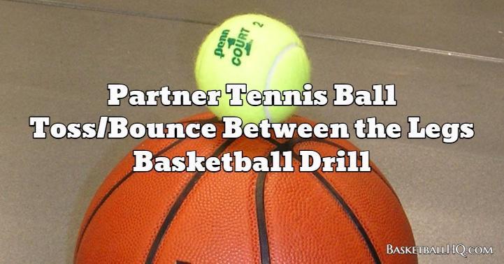 Partner Tennis Ball Toss/Bounce Between the Legs Basketball Drill