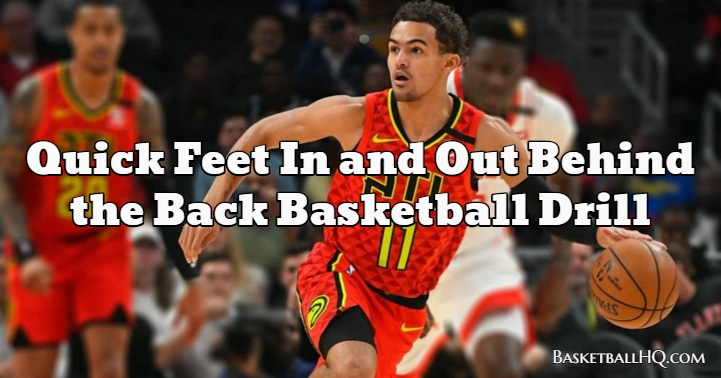 Quick Feet In and Out Behind the Back Basketball Drill