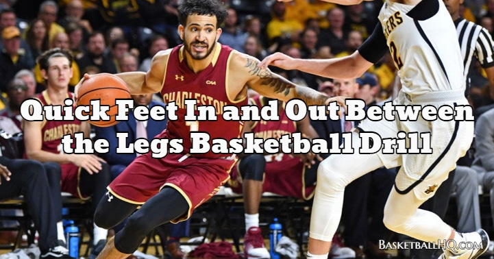 Quick Feet In and Out Between the Legs Basketball Drill