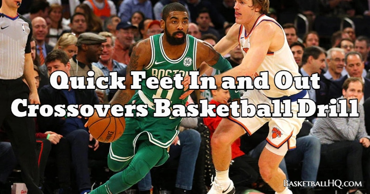 Quick Feet In and Out Crossovers Basketball Drill