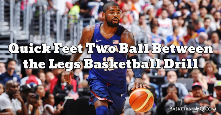 Quick Feet Two Ball Between the Legs Basketball Drill