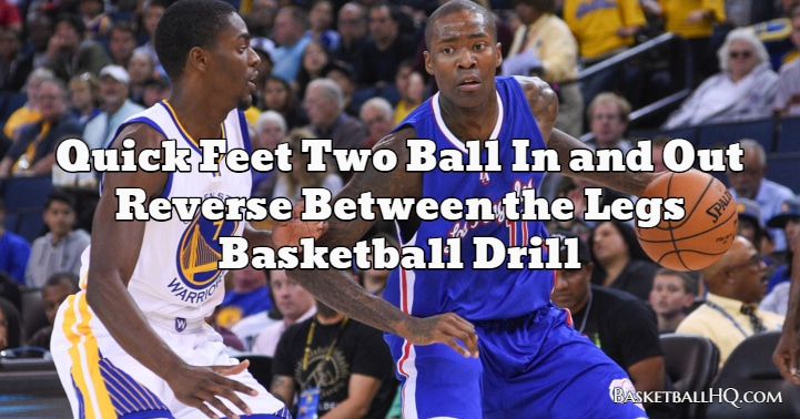 Quick Feet Two Ball In and Out Reverse Between the Legs Basketball Drill