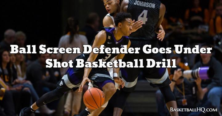 Ball Screen Defender Goes Under Shot Basketball Drill