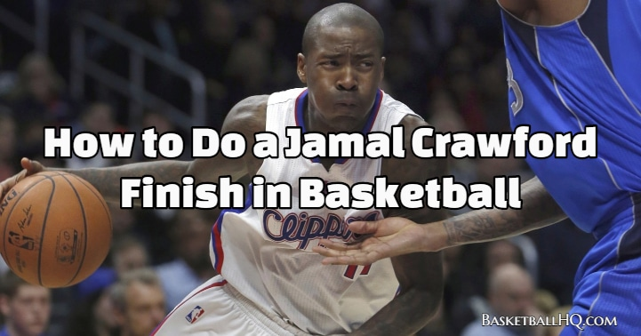 How to Do a Jamal Crawford Finish in Basketball