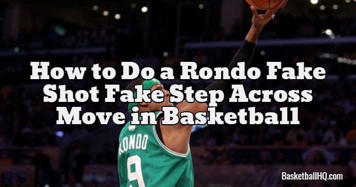 How to Do a Rondo Fake Shot Fake Step Across Move in Basketball