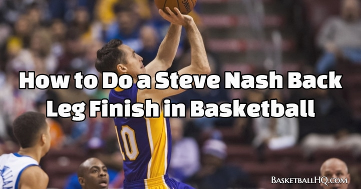 How to Do a Steve Nash Back Leg Finish in Basketball